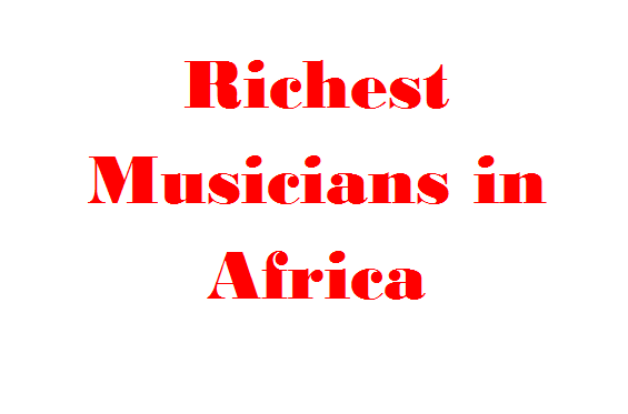 Africa'a top 10 Richest Musicians of 2017 Rankings, Kenya, Tanzania Misses Out